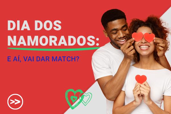 Dia dos Namorados: e aí, vai dar match?